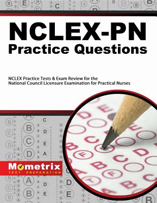 NCLEX-PN Practice Questions: NCLEX Practice Tests & Exam Review for the National Council Licensure Examination for Practical Nurses - Nclex Exam Secrets Test Prep Team, and Mometrix Media LLC, and Mometrix Test Preparation