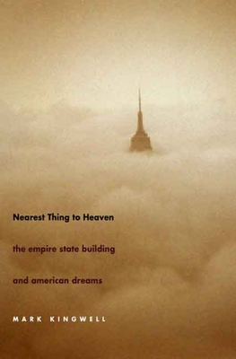 Nearest Thing to Heaven: The Empire State Building and American Dreams - Kingwell, Mark