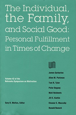 Nebraska Symposium on Motivation, 1994, Volume 42: The Individual, the Family, and Social Good: Personal Fulfillment in Times of Change - Nebraska Symposium, and Melton, Gary B. (Editor)