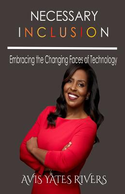 Necessary Inclusion: Embracing the Changing Faces of Technology (PB) - Yates Rivers, Avis
