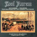 Ned Rorem: War Scenes; Five Songs; Four Dialogues for Two Voices & Two Pianos