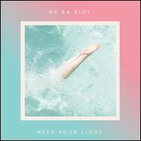 Need Your Light - Ra Ra Riot