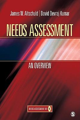Needs Assessment: An Overview: Needs Assessment Kit 1 - Altschuld, James W, Dr. (Editor), and Kumar, David Devraj, Dr. (Editor)