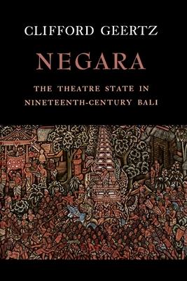 Negara: The Theatre State in 19th Century Bali - Geertz, Clifford