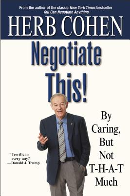 Negotiate This!: By Caring, But Not T-H-A-T Much - Cohen, Herb
