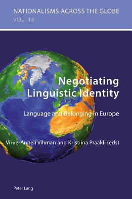 Negotiating Linguistic Identity: Language and Belonging in Europe - Vihman, Virve-Anneli (Editor), and Praakli, Kristiina (Editor)