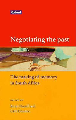 Negotiating the Past: The Making of Memory in South Africa - Nuttall, Sarah (Editor)