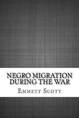 Negro Migration During the War - Scott, Emmett J