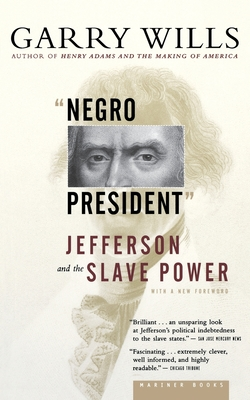 """negro President"": Jefferson and the Slave Power - Wills, Garry"