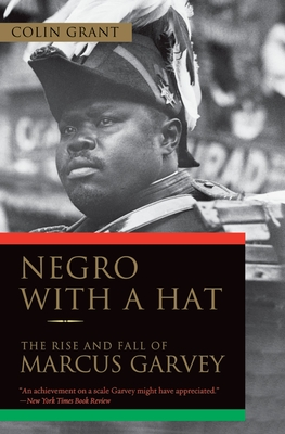 Negro with a Hat: The Rise and Fall of Marcus Garvey - Grant, Colin