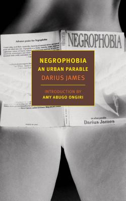 Negrophobia: An Urban Parable - James, Darius (Preface by), and Ongiri, Amy Abugo (Introduction by)