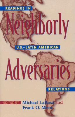 Neighborly Adversaries: Readings in U.S.Dlatin American Relations - LaRosa, Michael (Editor), and Mora, Frank O (Editor), and Bagley, Bruce M (Contributions by)