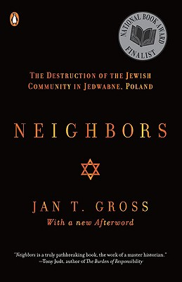 Neighbors: The Destruction of the Jewish Community in Jedwabne, Poland - Gross, Jan T