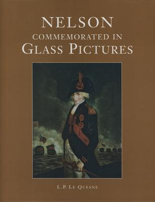 Nelson Commemorated in Glass Pictures - Le Quesne, L P, and Quesne, L P Le