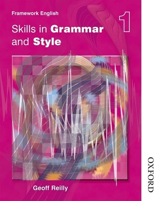 Nelson Thornes Framework English Skills in Grammar and Style - Pupil Book 1 - Reilly, Geoff