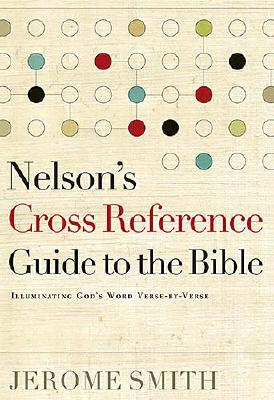 Nelson's Cross-Reference Guide to the Bible: Illuminating God's Word Verse-By-Verse - Smith, Jerome H (Editor)