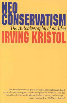 Neoconservatism: The Autobiography of an Idea - Kristol, Irving