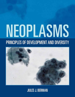Neoplasms: Principles of Development and Diversity - Berman, Jules J