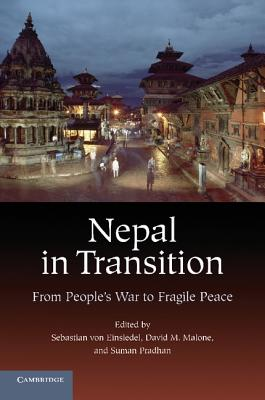 Nepal in Transition: From People's War to Fragile Peace - Einsiedel, Sebastian Von (Editor), and Malone, David M (Editor), and Pradhan, Suman (Editor)