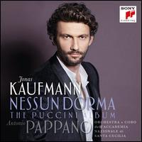 Nessun Dorma: The Puccini Album - Antonio Pirozzi (bass); Jonas Kaufmann (tenor); Kristine Opolais (soprano); Massimo Simeoli (baritone);...