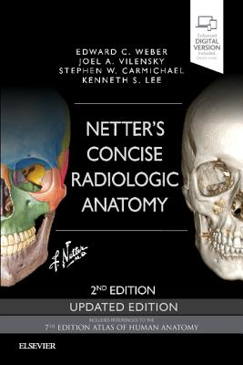 Netter's Concise Radiologic Anatomy Updated Edition - Weber, Edward C., D.O, and Vilensky, Joel A., PhD, and Carmichael, Stephen W.