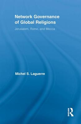 Network Governance of Global Religions: Jerusalem, Rome, and Mecca - Laguerre, Michel S.