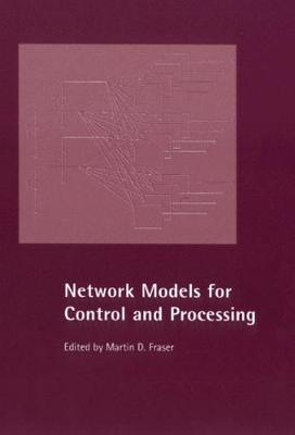 Network Models for Control and Processing - Fraser, Martin D (Editor)