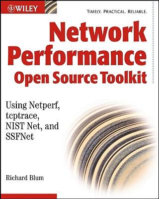 Network Performance Open Source Toolkit: Using Netperf, Tcptrace, NIST Net, and SSFNet - Blum, Richard