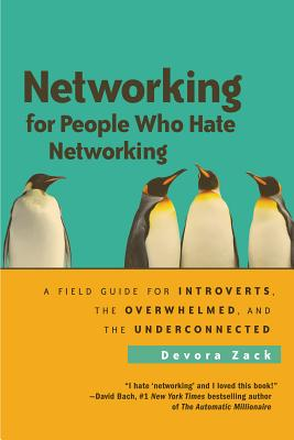 Networking for People Who Hate Networking: A Field Guide for Introverts, the Overwhelmed, and the Underconnected - Zack, Devora