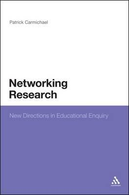 Networking Research: New Directions in Educational Enquiry - Carmichael, Patrick
