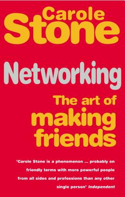 Networking: The Art of Making Friends - Stone, Carole
