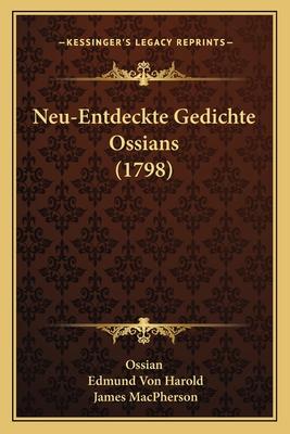 Neu-Entdeckte Gedichte Ossians (1798) - Ossian, and Harold, Edmund Von, and MacPherson, James