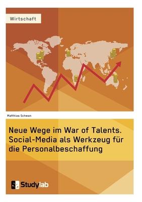 Neue Wege Im War of Talents. Social-Media ALS Werkzeug Fur Die Personalbeschaffung - Schwan, Matthias