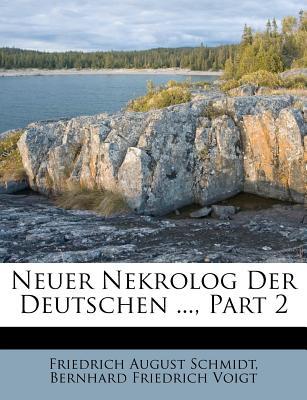 Neuer Nekrolog Der Deutschen ..., Part 2... - Schmidt, Friedrich August, and Bernhard Friedrich Voigt (Creator)
