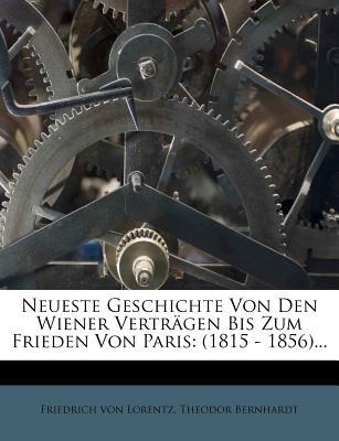 Neueste Geschichte Von Den Wiener Vertragen Bis Zum Frieden Von Paris, 1815-1856 (1867) - Lorentz, Friedrich, and Bernhardt, Theodor (Editor)