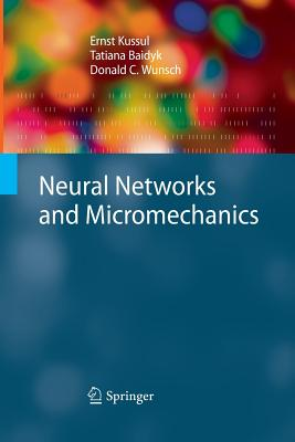 Neural Networks and Micromechanics - Kussul, Ernst, and Baidyk, Tatiana, and Wunsch, Donald C