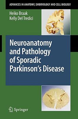 Neuroanatomy and Pathology of Sporadic Parkinson's Disease - Braak, Heiko, and Del Tredici, Kelly