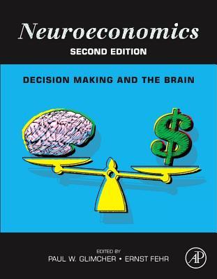 Neuroeconomics: Decision Making and the Brain - Glimcher, Paul W (Editor)