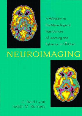 Neuroimaging: A Window to the Neurological Foundations of Learning and Behavior in Children - Lyon, G Reid, Ph.D. (Editor), and Rumsey, Judith M (Editor)