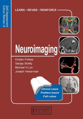 Neuroimaging: Self-Assessment Colour Review - Forbes, Kirsten, and Shetty, Sanjay, and Lev, Michael H