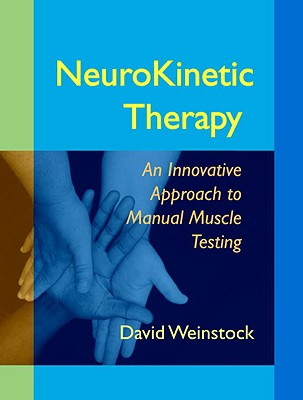 NeuroKinetic Therapy: An Innovative Approach to Manual Muscle Testing - Weinstock, David