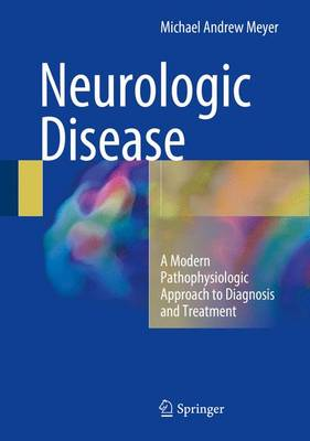 Neurologic Disease: A Modern Pathophysiologic Approach to Diagnosis and Treatment - Meyer, Michael Andrew