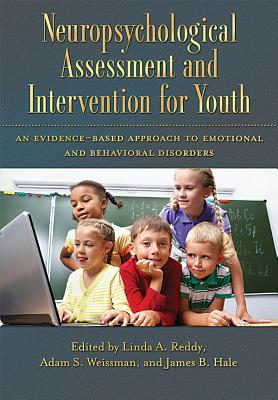 Neuropsychological Assessment and Intervention for Youth: An Evidence Based Approach to Emotional and Behavioral Disorders - American Psychological Association