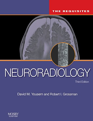 Neuroradiology: The Requisites - Yousem, David M, and Zimmerman, Robert D, and Grossman, Robert I