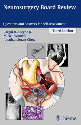 Neurosurgery Board Review: Questions and Answers for Self-Assessment - Alleyne, Cargill H. (Editor), and Woodall, M. Neil (Editor), and Citow, Jonathan (Editor)