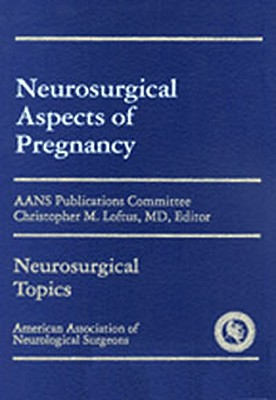 Neurosurgical Aspects of Pregnancy - Loftus, Christopher M (Editor)