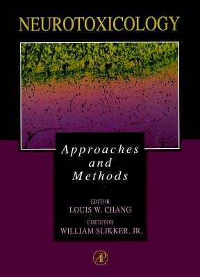 Neurotoxicology: Approaches and Methods - Chang, Louis W (Editor), and Slikker Jr, William (Editor)
