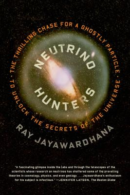Neutrino Hunters: The Thrilling Chase for a Ghostly Particle to Unlock the Secrets of the Universe - Jayawardhana, Ray