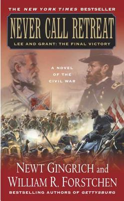 Never Call Retreat: Lee and Grant: The Final Victory - Gingrich, Newt, Dr.