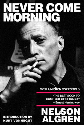 Never Come Morning - Algren, Nelson, and Vonnegut, Kurt (Introduction by)